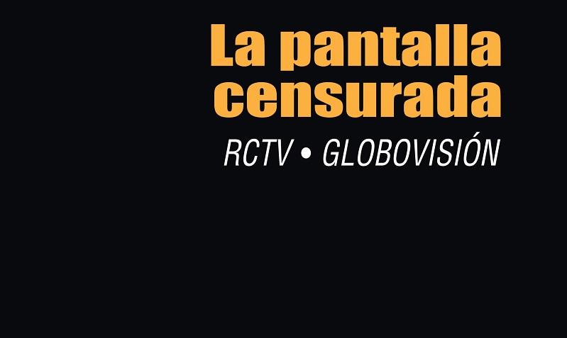 La Pantalla Censurada RCTV – Globovisión