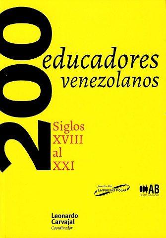 200 educadores venezolanos:  Siglos XVIII al XXI