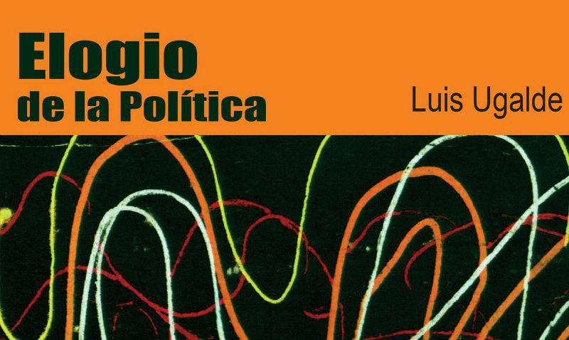 """Artículos de Luis Ugalde en """"Elogio de la política"""""""